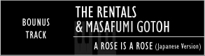 THE RENTALS & MASAFUMI GOTOH